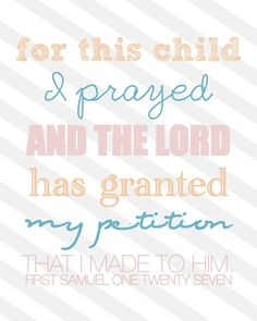 I prayed for my children before I knew I was praying for children. They were and continue to be God's always perfect answer to my prayers.