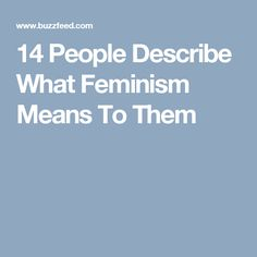 14 People Describe What Feminism Means To Them