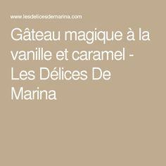 Gâteau magique à la vanille et caramel - Les Délices De Marina
