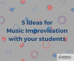 Improvisation is so fun because the possibilities are literally endless. Here are just 5 ideas for music improvisation with your students.