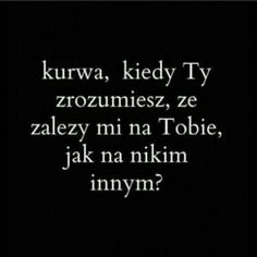 No właśnie kiedy? Sad Love Quotes, Real Life Quotes, Daily Quotes, L Love You, Pretty Words, More Than Words, English Quotes, Quotations, Motivational Quotes