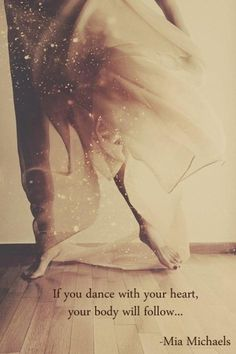 """If you dance with your heart, your body will follow."" -Mia Michaels #dance"