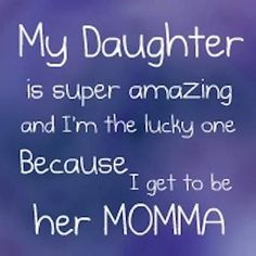 Love You Daughter Quotes, Mother Daughter Quotes, Son Quotes, Quotes For Kids, Daughter Love, Family Quotes, Daughters, Child Quotes, Crazy Quotes