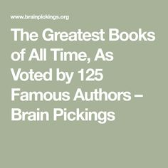 The Greatest Books of All Time, As Voted by 125 Famous Authors – Brain Pickings
