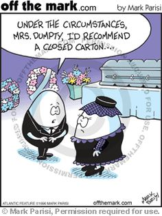Humpty Dumpty sat on a wall.... http://farewellfuneralplanners.blogspot.ie/2012/06/what-not-to-say-at-funeral-humour_27.html