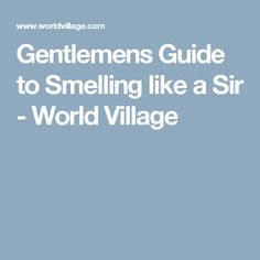 Gentlemens Guide to Smelling like a Sir - World Village