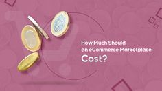 Launching an Ecommerce Marketplace: What is the Real Cost