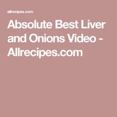 Absolute Best Liver and Onions Video - Allrecipes.com
