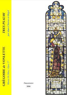 """Grégoire de Vonlette. Opus 27 """"Tres Psalmi"""": Psalmi per duos choros et orgel [2016] (=""""3 Psalms"""" for two choirs and pipe organ."""
