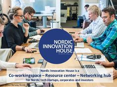 9 Nordic Innovation House is a Co-workingspace – Resource center – Networking hub for Nordic tech startups, corporates and...