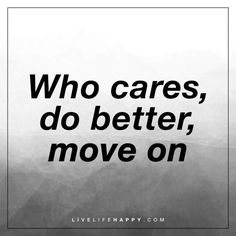 Deep Life Quote: Who cares, do better, move on.