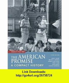 The American Promise Compact, Volume II From 1865 (9780312448424) James L. Roark, Michael P. Johnson, Patricia Cline Cohen, Sarah Stage, Alan Lawson, Susan M. Hartmann , ISBN-10: 0312448422  , ISBN-13: 978-0312448424 ,  , tutorials , pdf , ebook , torrent , downloads , rapidshare , filesonic , hotfile , megaupload , fileserve