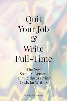 Quit Your Job And Write Full Time: The New Social Movement That Reduces Living Costs for Writers
