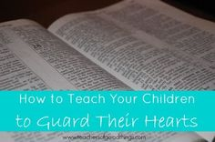 How to Teach Your Children to Guard Their Hearts www.teachersofgoodthings.com