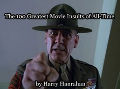 The 100 Greatest Movie Insults of All Time, nearly ten minutes of pure, profane glee.
