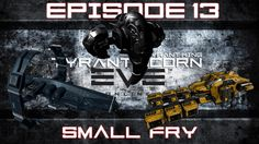 [Eve Online] The Tyrant King - Episode 13: Small Fry (PvP)