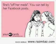 "SHE'S ""OFF HER MEDS"""" ... - http://www.razmtaz.com/shes-off-her-meds/"