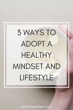 3 Ways to Adopt a Healthy Mindset and Lifestyle