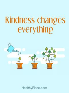 Positive Quote: Kindness changes everything. www.HealthyPlace.com