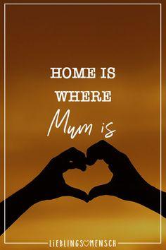 Visual Statements®️ Home is where Mum is. Sprüche / Zitate / Quotes / Leben / Freundschaft / Beziehung / Liebe / Familie / tiefgründig / lustig / schön / nachdenken