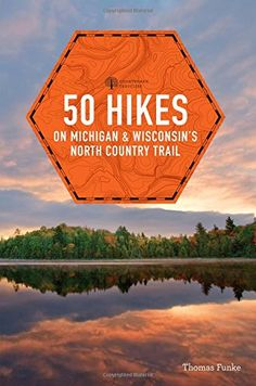 Introducing 50 Hikes on Michigan  Wisconsins North Country Trail Explorers 50 Hikes. Great product and follow us for more updates!