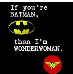 I am Batman. Guess that makes you Wonder Woman then. Batman Wonder Woman, I Am Batman, Wonder Women, Batman Room, Gotham Batman, Superman, Nerd Love, My Love, Nananana Batman