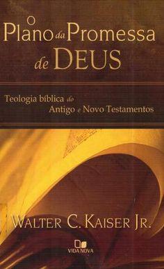 o plano da promessa de deus teologia biblica do antigo e novo testamentos walter c kaiser