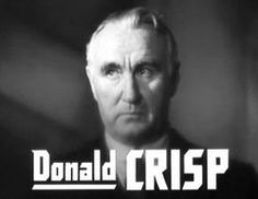 Donald Crisp (born George William Crisp, 27 July 1882 – 25 May 1974) was an English film actor. He was also an early producer, director and screenwriter of films. He won an Academy Award for Best Supporting Actor in 1942 for his performance in How Green Was My Valley. From 1908 to 1930, Crisp, in addition to directing dozens of films, also appeared in nearly 100 silent films.