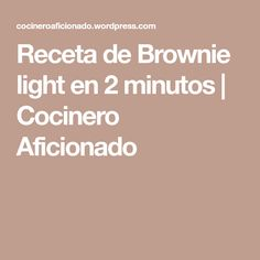 Receta de Brownie light en 2 minutos | Cocinero Aficionado