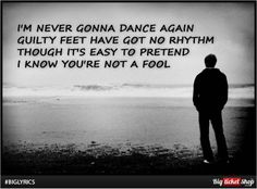 .... though it's easy to pretend, i know you're not a fool.... beautiful lines from song Careless Whisper! #Lyrics