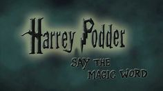 Harrey Podder: Say the Magic Word #harrypotter