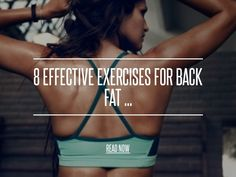 8 Effective Exercises for Back Fat ... - Weightloss You've gotten rid of your muffin top, toned your arms, and you have legs an Olympic runner would be proud of… so what's with that little bulge of fat that always makes it look like your bra is too small? It's time for some exercises for back fat, and I have just the moves to get rid of it, fast. Best of all, none of them require pricey gym equipment. Here are 8 effective exercises for back fat. Say goodbye to that bra-strap bulge!