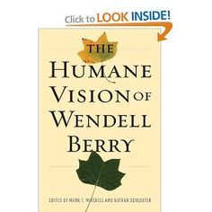 The Humane Vision of Wendell Berry, edited by PHC's Dr. Mark T. Mitchell and Nathan Schlueter.