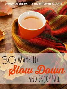 30 Ways to Slow Down and Enjoy Fall- Fall offers you many ways to slow down and enjoy all the sights and smells of the season. Savor them with these tips.