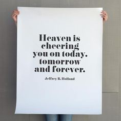 """""""Heaven is Cheering you on today, tomorrow and forever."""" _Jeffrey R Holland Quote Art from Latter Day Home"""