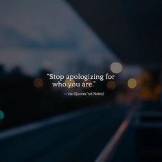 Stop apologizing for who you are. via (http://ift.tt/2o0zsnf)