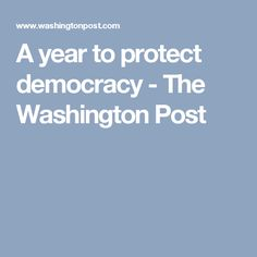 A year to protect democracy - The Washington Post