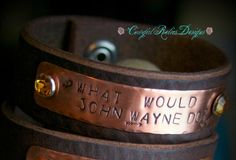 """Rustic Cowgirl Leather and Copper Stamped by cowgirlrelicsdesigns """"What Would John Wayne Do?"""""""