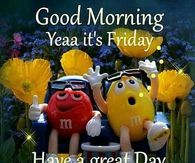 Good Morning, Yeaa It's Friday, Have A Great Day, God Bless