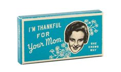 I'M THANKFUL FOR YOUR MOM GUM