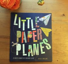 Little Paper Planes Book by Chronicle Books  by Little Paper Planes  20 Artists Reinvent the Childhood Classic By Kelly Lynn Jones