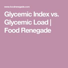 Glycemic Index vs. Glycemic Load   Food Renegade