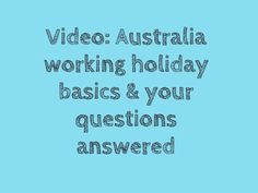VIDEO: Working Holiday Visa Australia, Your Questions Answered