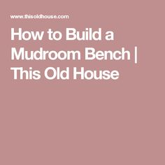 How to Build a Mudroom Bench | This Old House