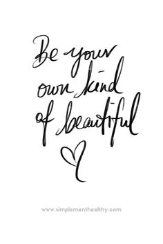 be your own kind of beautiful. Love this quote. | simplementehealthy.com