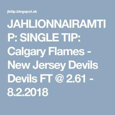 JAHLIONNAIRAMTIP: SINGLE TIP: Calgary Flames - New Jersey Devils Devils FT @ 2.61 - 8.2.2018
