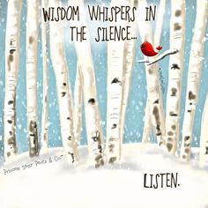 WISDOM WHISPERS IN THE SILENCE. LISTEN.