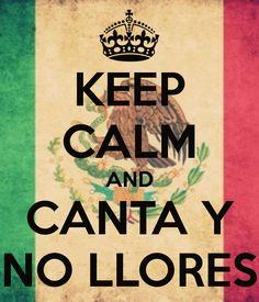 KEEP CALM AND CANTA Y NO LLORES