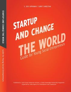 Startup and Change the World: A Guide for Young Social Entrepreneurs by Youth Social Enterprise Initiative (YES) can be viewed on slideshare. #SocialEntrepreneur #YouthEntrepreneur