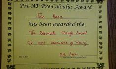 """El """"premio del triángulo de las bermudas"""" para un alumno por la mayor cantidad de tareas que se han """"perdido""""  If you slack off, a teacher will notice and humiliate you."""